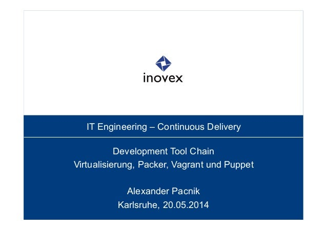 IT Engineering – Continuous Delivery Development Tool Chain Virtualisierung, Packer, Vagrant und Puppet Alexander Pacnik K...