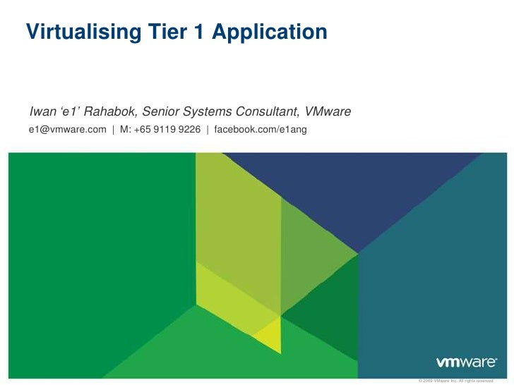 Virtualising Tier 1 Application<br />Iwan 'e1' Rahabok, Senior Systems Consultant, VMware<br />e1@vmware.com  |  M: +65 91...