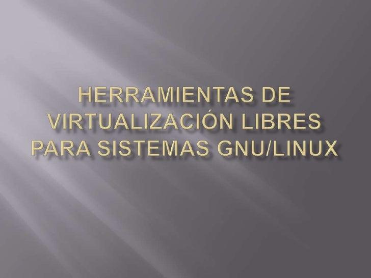 Herramientas de ViRtualización Libres para Sistemas GNU/Linux<br />