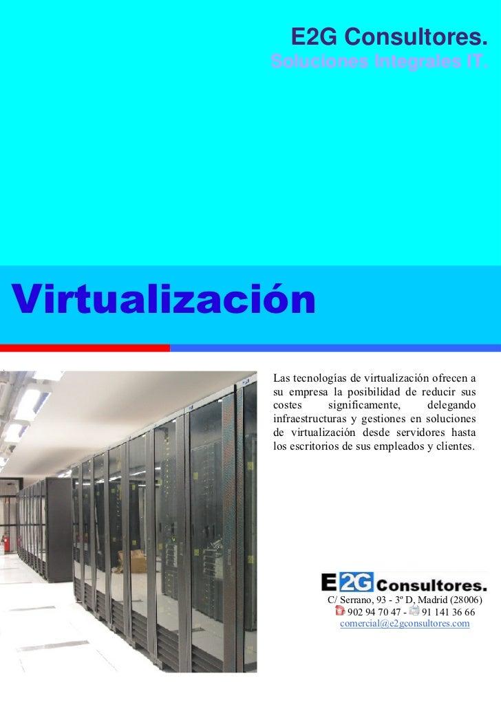 E2G Consultores.           Soluciones Integrales IT.Virtualización            Las tecnologías de virtualización ofrecen a ...