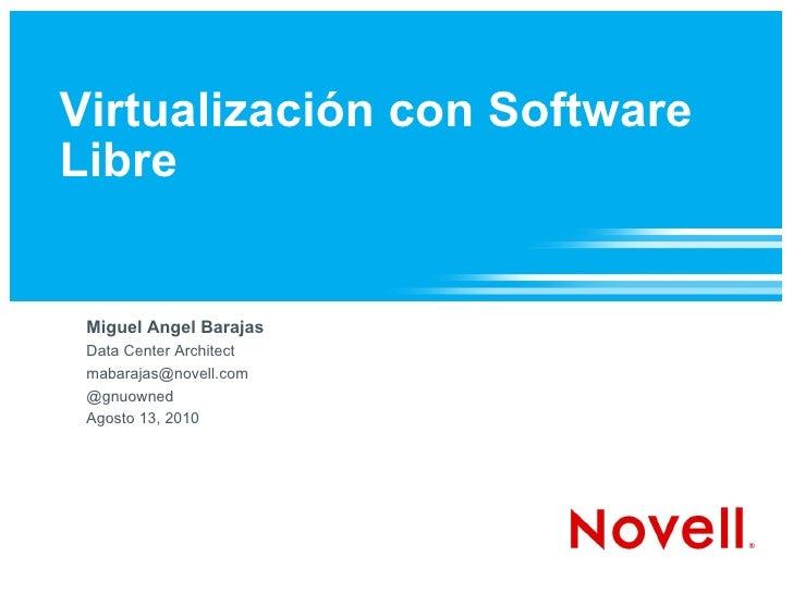 Virtualización con Software Libre Miguel Angel Barajas Data Center Architect [email_address] @gnuowned Agosto 13, 2010