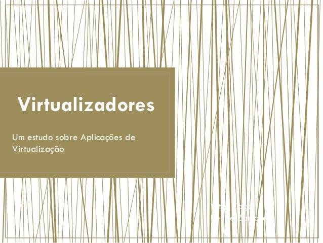 Virtualizadores Um estudo sobre Aplicações de Virtualização Vitor Zago Felipe Zanichelli