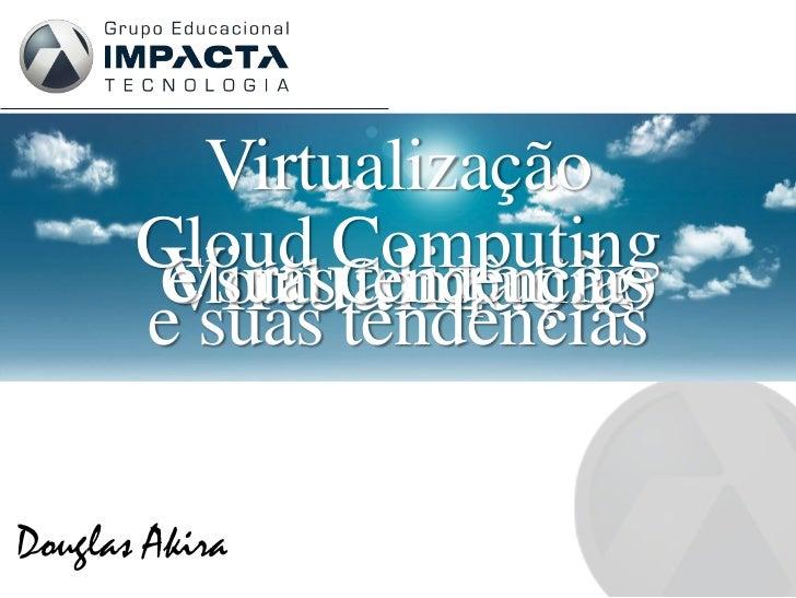 Virtualização, cloud computig e suas tendencias
