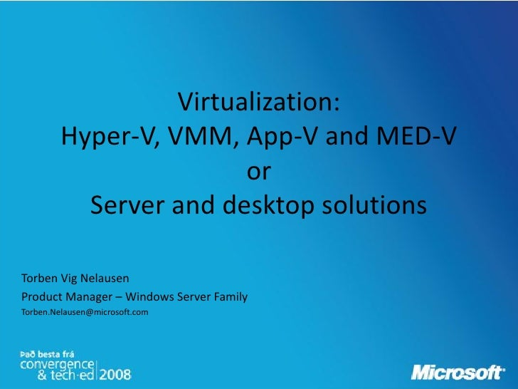 Virtualization:         Hyper-V, VMM, App-V and MED-V                         or           Server and desktop solutions  T...