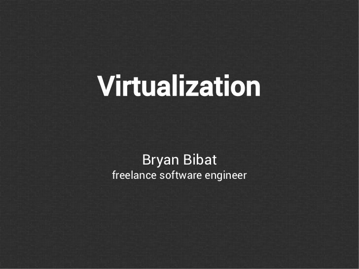 Virtualization      Bryan Bibat freelance software engineer