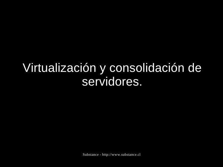 Virtualización y consolidación de servidores.