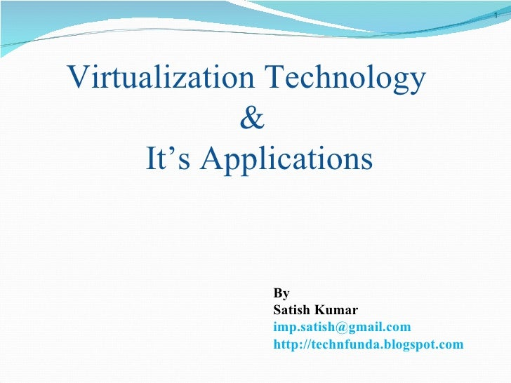 Virtualization Technology & It's Applications By Satish Kumar [email_address] http://technfunda.blogspot.com