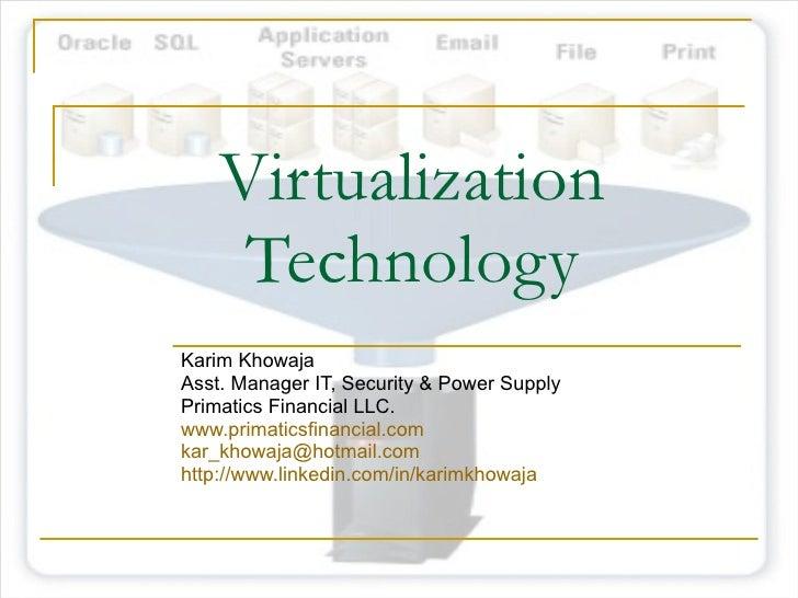 Virtualization Technology Karim Khowaja Asst. Manager IT, Security & Power Supply Primatics Financial LLC. www.primaticsfi...