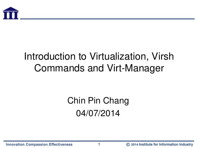 Introduction to Virtualization, Virsh Commands and Virt-Manager Chin Pin Chang 04/07/2014 1