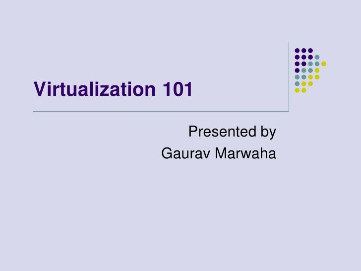 Virtualization 101<br />Presented by<br />Gaurav Marwaha<br />