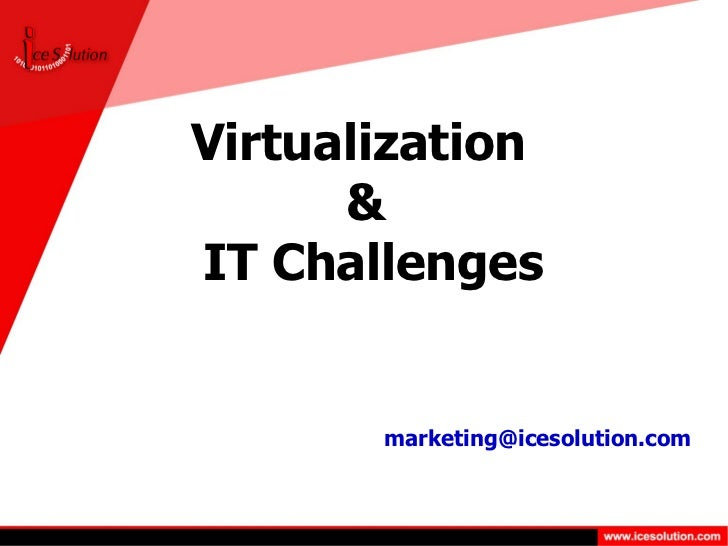Virtualization  &  IT Challenges [email_address]