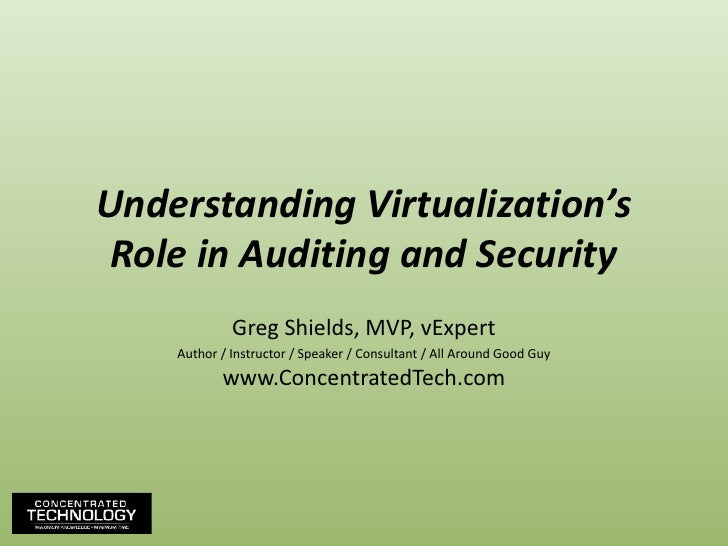 Understanding Virtualization's Role in Auditing and Security<br />Greg Shields, MVP, vExpert<br />Author / Instructor / Sp...