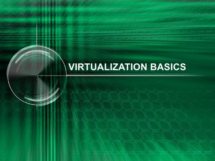 VIRTUALIZATION BASICS