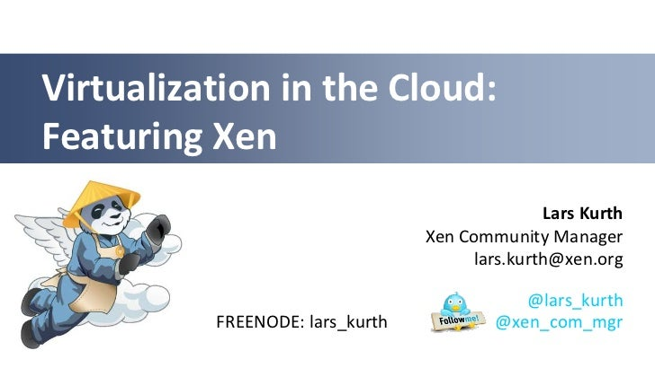 LinuxCon NA 2012: Virtualization in the cloud featuring xen