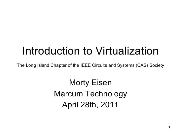 Morty Eisen Marcum Technology April 28th, 2011 Introduction to Virtualization The Long Island Chapter of the IEEE Circuits...