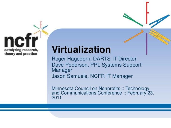 Virtualization<br />Roger Hagedorn, DARTS IT Director<br />Dave Pederson, PPL Systems Support Manager<br />Jason Samuels, ...