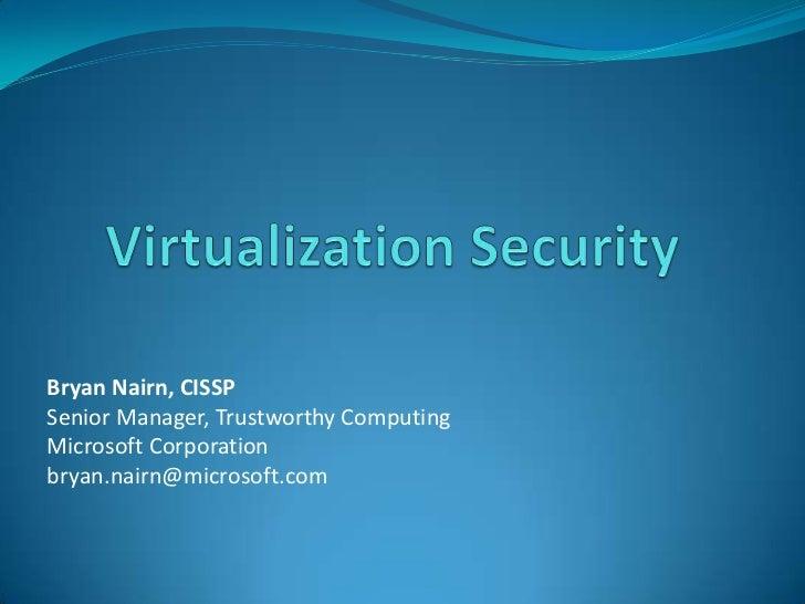 Bryan Nairn, CISSPSenior Manager, Trustworthy ComputingMicrosoft Corporationbryan.nairn@microsoft.com