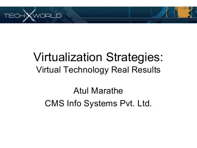 Virtualization Strategies: Virtual Technology Real Results Atul Marathe CMS Info Systems Pvt. Ltd.