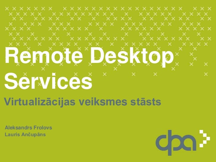 Remote Desktop Services<br />Virtualizācijasveiksmesstāsts<br />Aleksandrs Frolovs<br />Lauris Ančupāns<br />