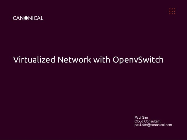 Virtualized Network with OpenvSwitch  Paul Sim Cloud Consultant paul.sim@canonical.com