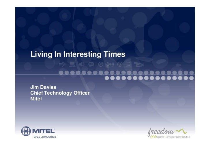 Living In Interesting TimesJim DaviesChief Technology OfficerMitel