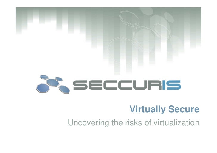 Virtually Secure Uncovering the risks of virtualization