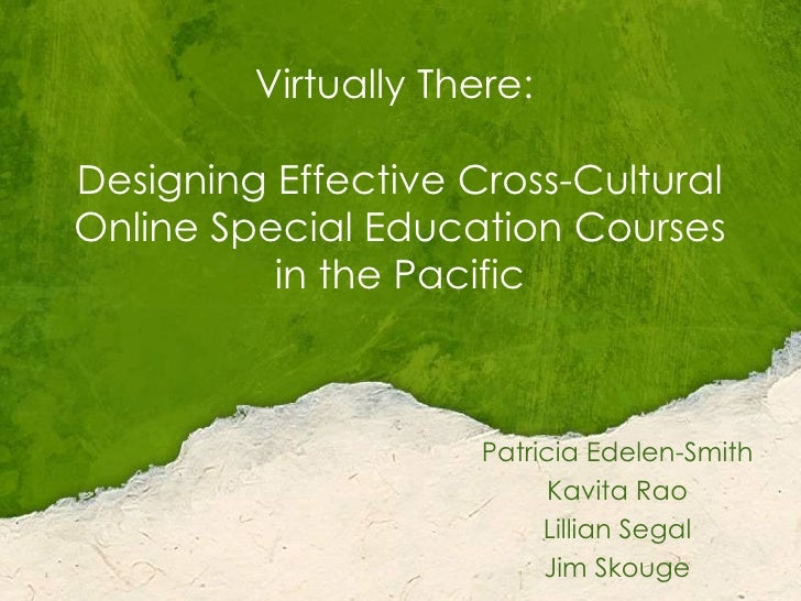 Virtually There:  Designing Effective Cross-Cultural Online Special Education Courses in the Pacific Patricia Edelen-Smith...