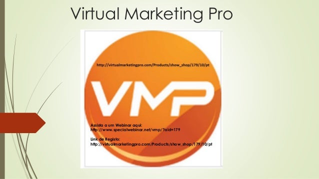 Virtual Marketing Pro Assista a um Webinar aqui: http://www.specialwebinar.net/vmp/?aid=179 Link de Registo: http://virtua...