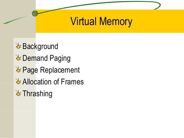 Virtual MemoryBackgroundDemand PagingPage ReplacementAllocation of FramesThrashing