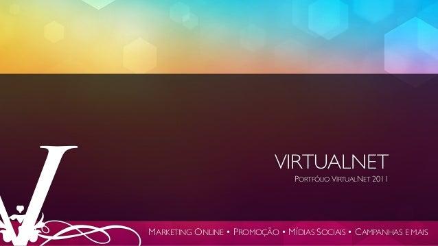 VIRTUALNET PORTFÓLIO VIRTUALNET 2011 MARKETING ONLINE • PROMOÇÃO • MÍDIAS SOCIAIS • CAMPANHAS E MAIS