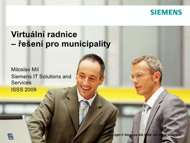 Virtu á ln í  radnice  – řešení   pro municipality Miloslav Míl Siemens IT Solutions and Services ISSS 2009