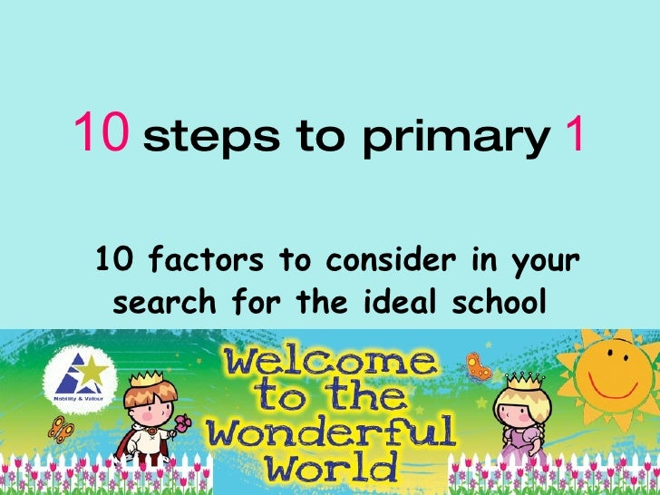 10 steps to primary 1  10 factors to consider in your  search for the ideal school