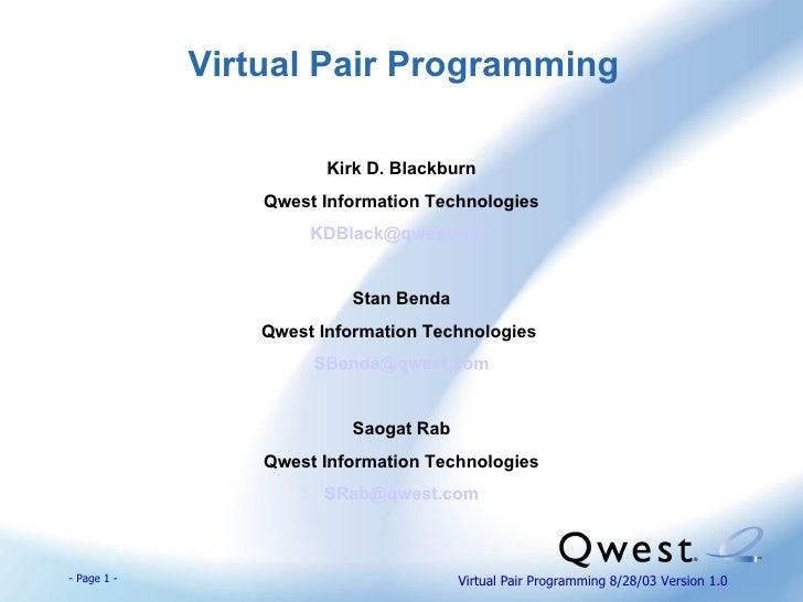 Virtual Pair Programming <ul><li>Kirk D. Blackburn </li></ul><ul><li>Qwest Information Technologies </li></ul><ul><li>[ema...