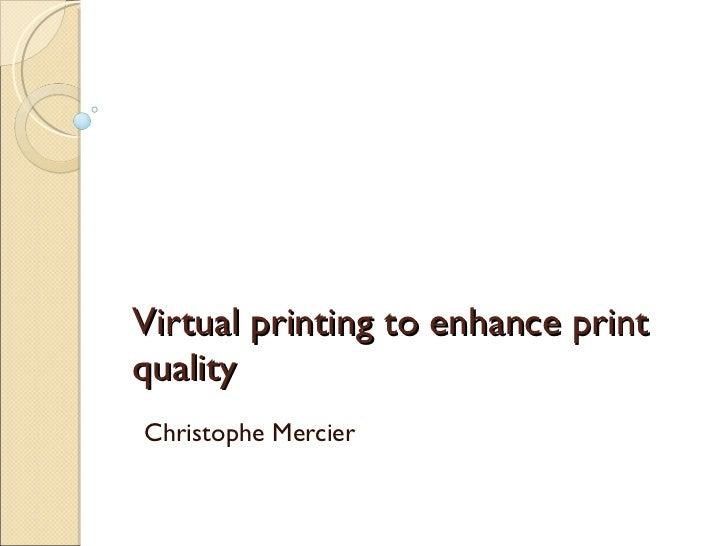 Virtual printing to enhance print quality  Christophe Mercier