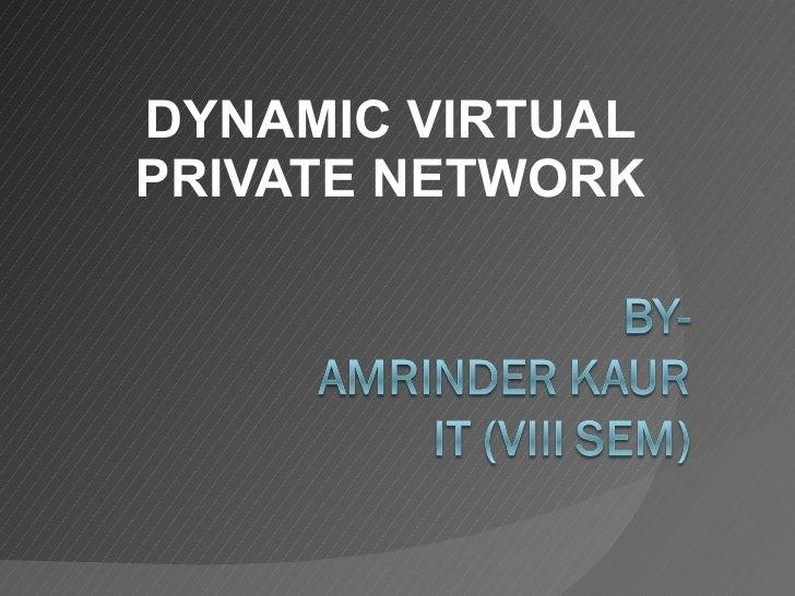 DYNAMIC VIRTUAL PRIVATE NETWORK