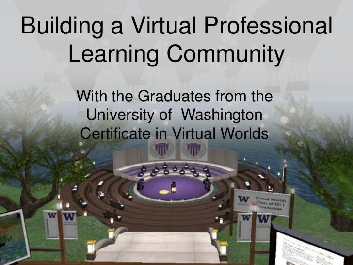 Building a Virtual Professional<br />Learning Community<br />With the Graduates from the <br />University of  Washington <...