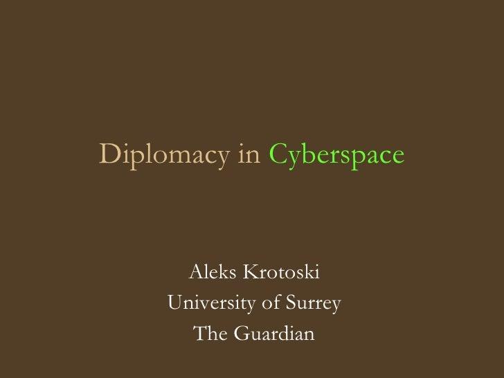Diplomacy in Cyberspace         Aleks Krotoski      University of Surrey        The Guardian