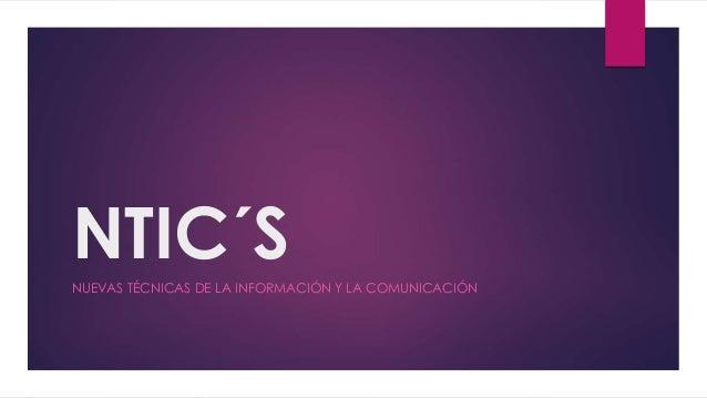 NTIC´SNUEVAS TÉCNICAS DE LA INFORMACIÓN Y LA COMUNICACIÓN