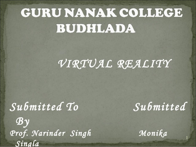 VIRTUAL REALITYSubmitted To           Submitted ByProf. Narinder Singh   Monika      1 Singla
