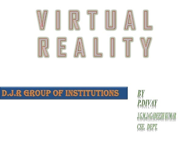 """WHAT IS VIRTUAL REALITY?• """"Virtual Reality is a way for humans tovisualize, manipulate and interact withcomputers and extr..."""