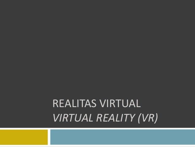 REALITAS VIRTUAL VIRTUAL REALITY (VR)