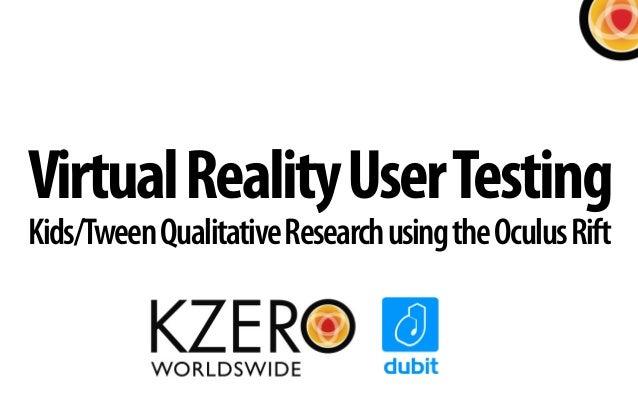VirtualRealityUserTesting Kids/TweenQualitativeResearchusingtheOculusRift