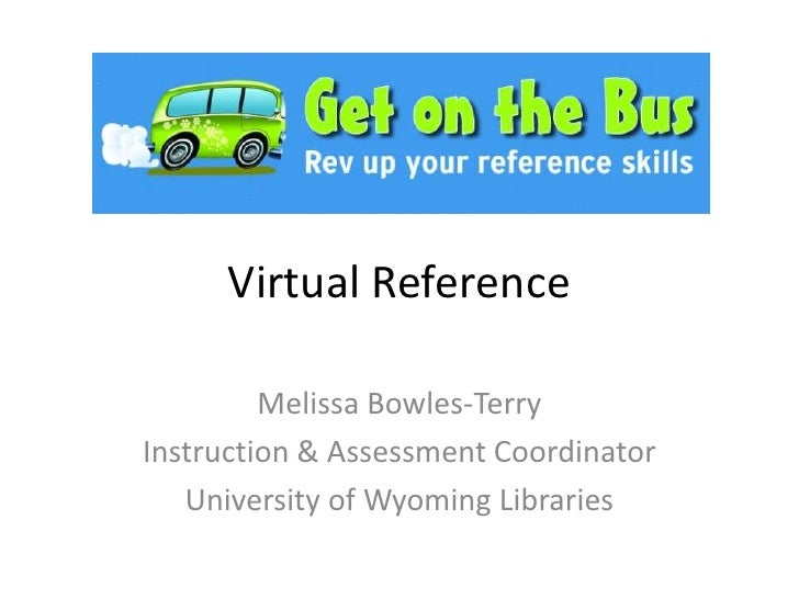 Virtual Reference<br />Melissa Bowles-Terry<br />Instruction & Assessment Coordinator<br />University of Wyoming Libraries...
