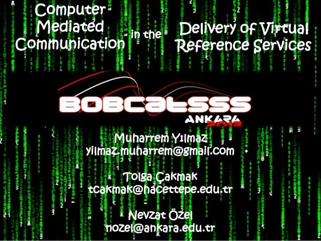 Computer  Mediated      in the   Delivery of VirtualCommunication            Reference Services             Muharrem Yılma...
