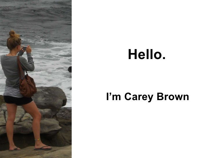 Hello. I'm Carey Brown
