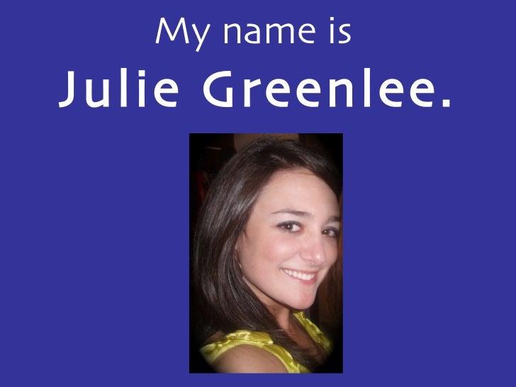 My name is  Julie Greenlee.