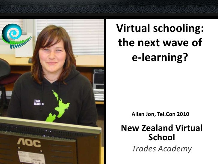 Virtual schooling: the next wave of e-learning?<br />Allan Jon, Tel.Con 2010<br />New Zealand Virtual School<br />Trades A...