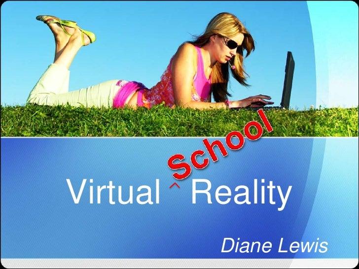 Virtual Reality          Diane Lewis
