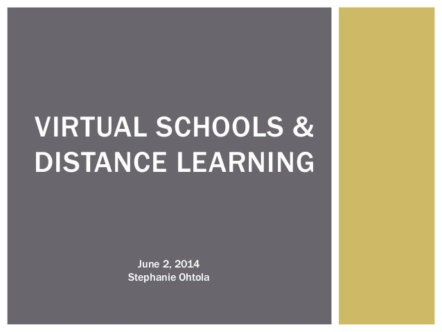 VIRTUAL SCHOOLS & DISTANCE LEARNING June 2, 2014 Stephanie Ohtola
