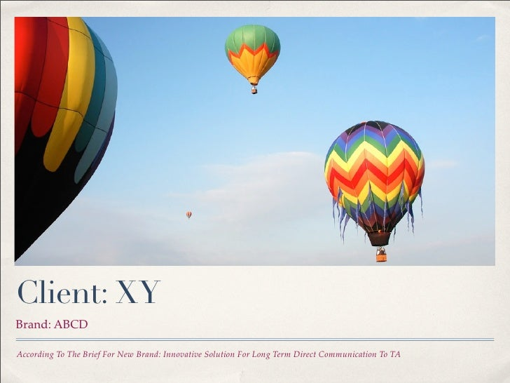 Client: XY Brand: ABCD  According To The Brief For New Brand: Innovative Solution For Long Term Direct Communication To TA